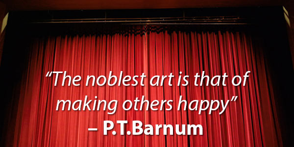 The noblest art is that of making others happy - P.T. Barnum Quote